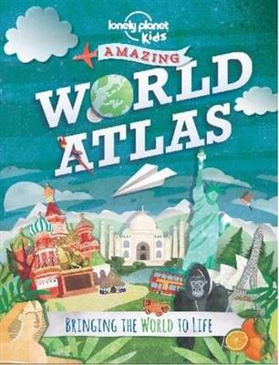 Amazing World Atlas [AU/UK] Bringing the World to Life by Lonely Planet Kids