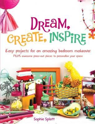 Dream, Create, Inspire by Sophie Splatt