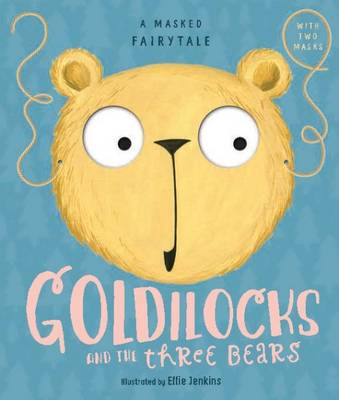 A Masked Fairytale: Goldilocks and the Three Bears by Samone Bos