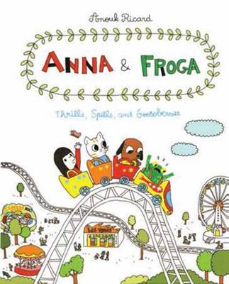Anna and Froga 3 Thrills, Spills, and Gooseberries by Anouk Ricard