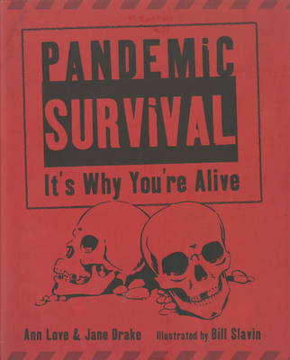 Pandemic Survival It's Why You're Alive by Ann Love, Bill Slavin, Jane Drake