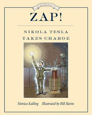 Zap! Nikola Tesla Takes Charge by Bill Slavin, Monica Kulling