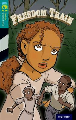 Oxford Reading Tree TreeTops Graphic Novels: Level 16: Freedom Train by Glen Downey