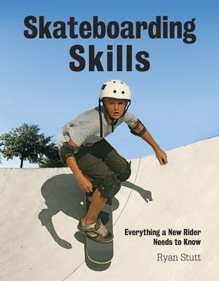Skateboarding Skills Everything a New Rider Needs to Know by Ryan Stutt