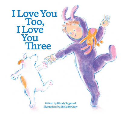 I Love You Too, I Love You Three by Wendy Tugwood