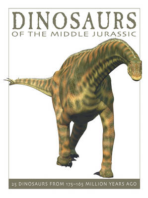 Dinosaurs of the Middle Jurassic 25 Dinosaurs from 175-165 Million Years Ago by David West