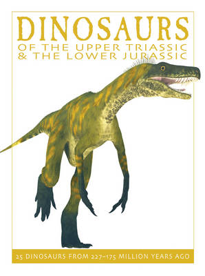 Dinosaurs of the Upper Triassic and the Lower Jurassic 25 Dinosaurs from 227-175 Million Years Ago by David West