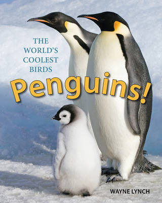 Penguins! The World's Coolest Birds by Wayne Lynch