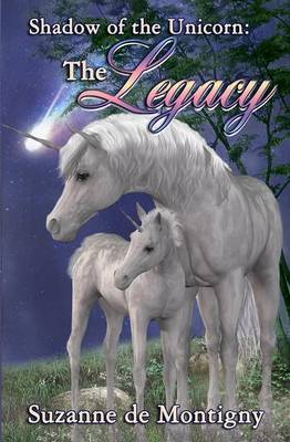 The Legacy, Shadow of the Unicorn Book 1 by Suzanne De Montigny