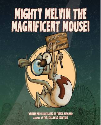 Mighty Melvin the Magnificent Mouse by Trevor Newland