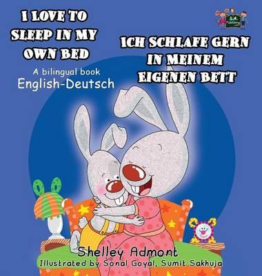 I Love to Sleep in My Own Bed - Ich Schlafe Gern in Meinem Eigenen Bett English German Bilingual Edition by Shelley Admont