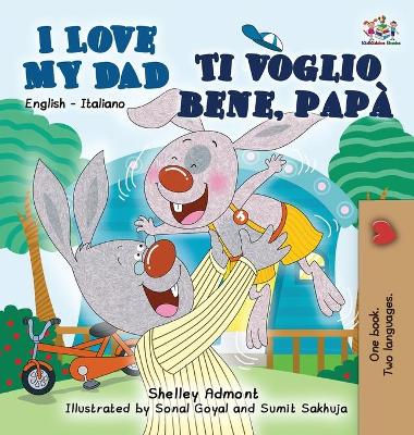 I Love My Dad Ti Voglio Bene, Pap? English Italian Bilingual Edition by Shelley Admont, S a Publishing