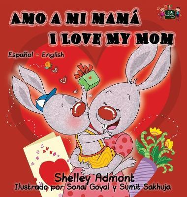 Amo a Mi Mama I Love My Mom Spanish English Bilingual Edition by Shelley Admont