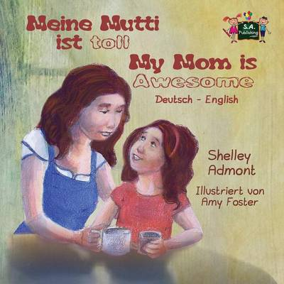 Meine Mutti Ist Toll My Mom Is Awesome German English Bilingual Edition by Shelley Admont