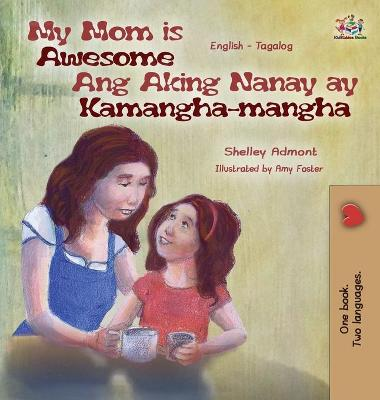 My Mom Is Awesome Ang Aking Nanay Ay Kamangha-Mangha English Tagalog Bilingual Edition by Shelley Admont