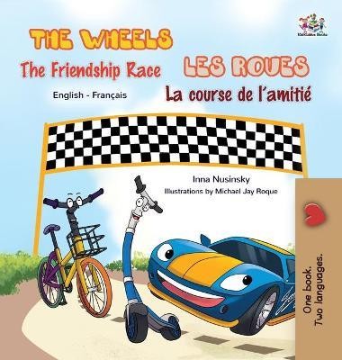 The Wheels The Friendship Race Les Roues: La Course de l'Amiti?: English French Bilingual Edition by S a Publishing