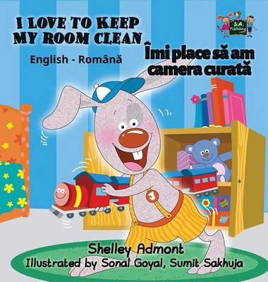 I Love to Keep My Room Clean English Romanian Bilingual Edition by Shelley Admont, S a Publishing