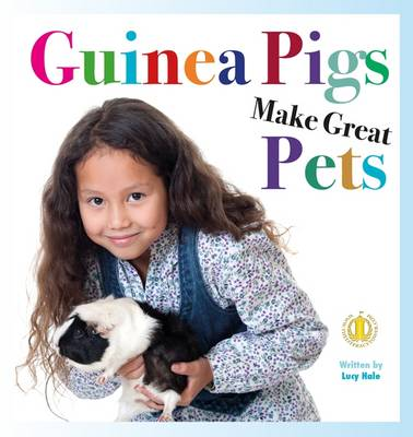 Guinea Pigs Make Great Pets by Lucy Hale