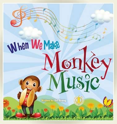 When We Make Monkey Music by Siri Urang