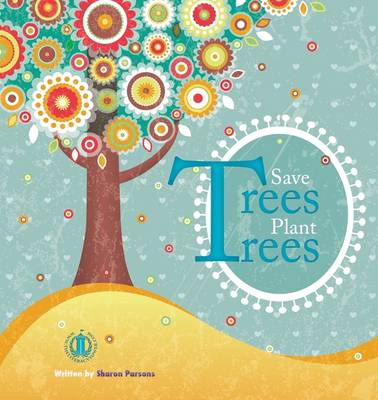 Save Trees Plant Trees by Sharon Parsons
