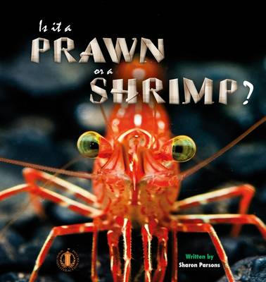 Is it a Prawn or a Shrimp? by Sharon Parsons