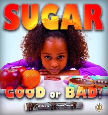 Sugar Good or Bad? by Sharon Parsons