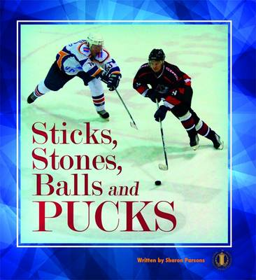 Sticks, Stones, Balls and Pucks by Sharon Parsons