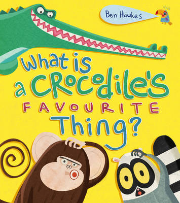 What is a Crocodile's Favourite Thing? by Ben Hawkes