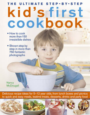 The Ultimate Step-by-Step Kid's First Cookbook by Nancy McDougall