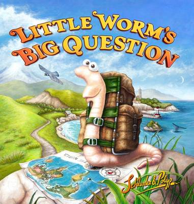 Little Worm's Big Question by Eva Schlunke, Paul Fitzgerald