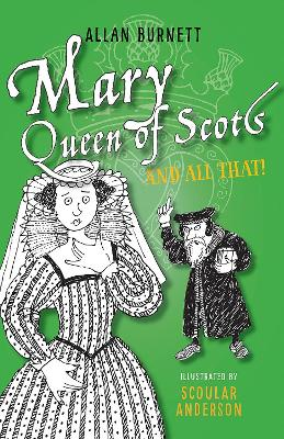 Mary Queen of Scots and All That by Alan Burnett