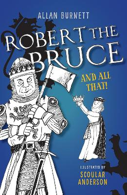 Robert the Bruce and All That by Alan Burnett