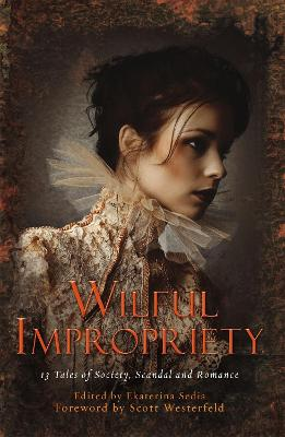 Wilful Impropriety 13 Tales of Society and Scandal by Ekaterina Sedia