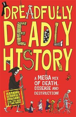 Dreadfully Deadly History A Mega Mix of Death, Disease and Destruction by Clive Gifford