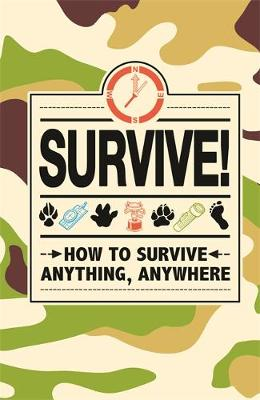 Survive! How to Survive Anything, Anywhere by Huw Davies, Guy Campbell, Dominique Enright, Juliana Foster