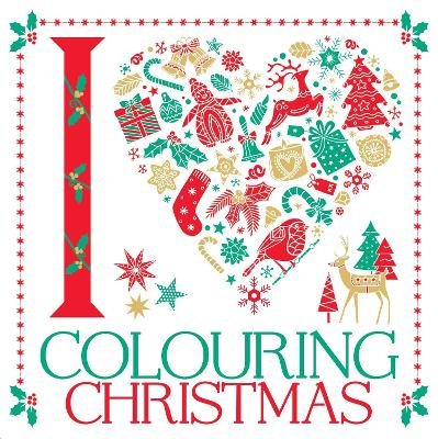 I Heart Colouring Christmas by Lizzie Preston, Emily Golden Twomey, Sarah Wade