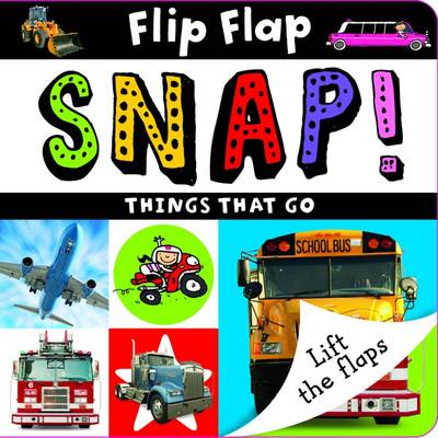 Flip Flap Snap Things That Go by Sarah Phillips