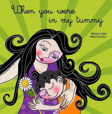 When You Were in My Tummy by Monica Calaf