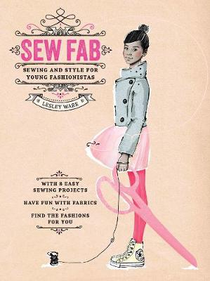 Sew Fab Sewing and Style for Young Fashionistas by Lesley Ware