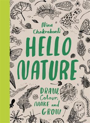 Hello Nature: Draw, Collect, Make and Grow by Nina Chakrabarti