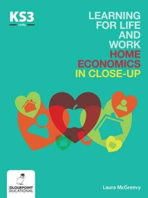 Learning for Life and Work Home Economics in Close-Up: Key Stage 3 by Laura McGreevy