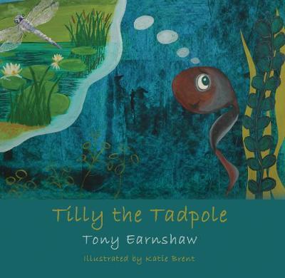 Tilly the Tadpole by Tony Earnshaw
