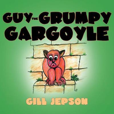 Guy the Grumpy Gargoyle by Gill Jepson