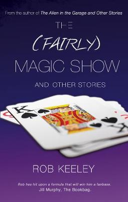 The (Fairly) Magic Show and Other Stories by Rob Keeley