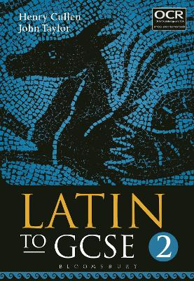 Latin to GCSE Part 2 by Henry Cullen, John Taylor