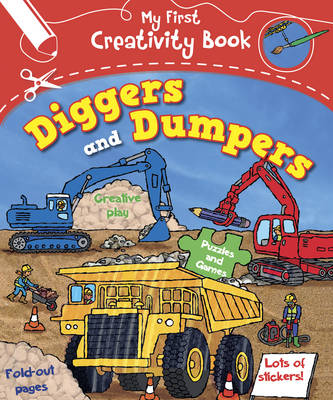 My First Creativity Book: Diggers and Dumpers by Mandy Archer