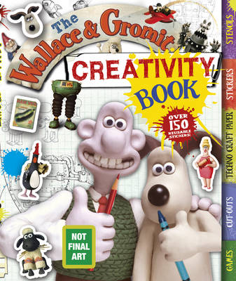 The Wallace and Gromit Creativity Book by Anna Bowles