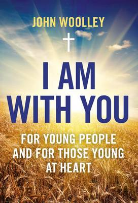 I am with You; for Young People and for Those Young at Heart by John Woolley