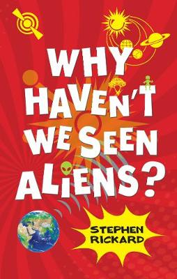 Why Haven't We Seen Aliens by Stephen Rickard