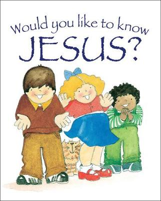 Would You Like to Know Jesus? by Eira Reeves Goldsworthy, Graham Jefferson